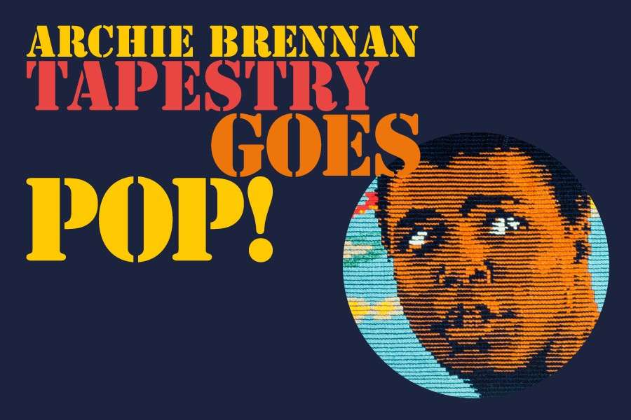 Archie Brennan: Tapestry Goes Pop!